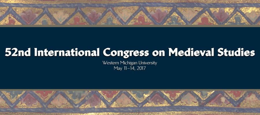 52ND INTERNATIONAL CONGRESS ON MEDIEVAL STUDIES, WMU 2017